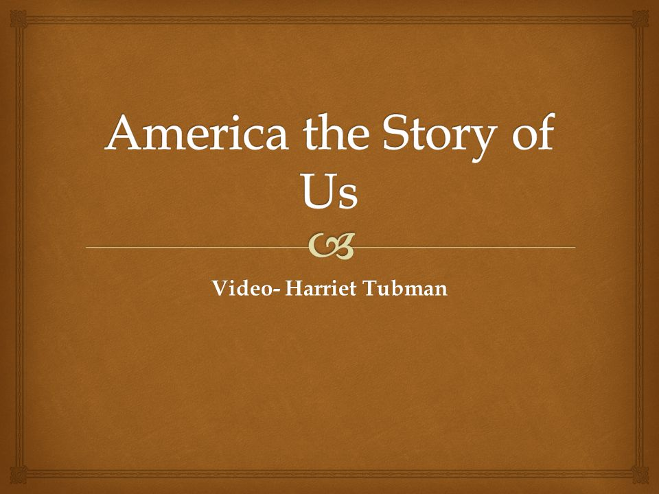 America the Story of Us Video- Harriet Tubman