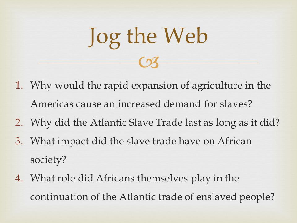 Jog the Web Why would the rapid expansion of agriculture in the Americas cause an increased demand for slaves