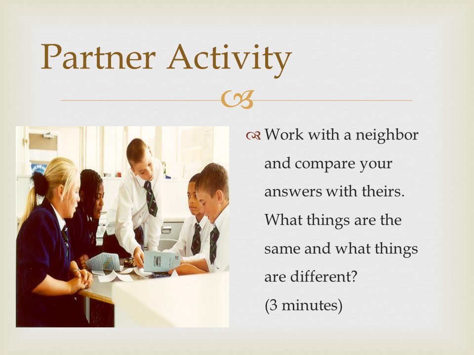 Partner Activity Work with a neighbor and compare your answers with theirs. What things are the same and what things are different