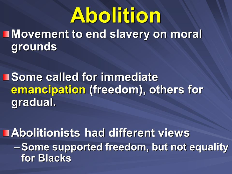 Abolition Movement to end slavery on moral grounds