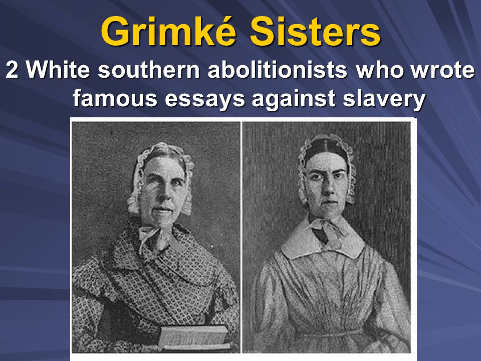 2 White southern abolitionists who wrote famous essays against slavery