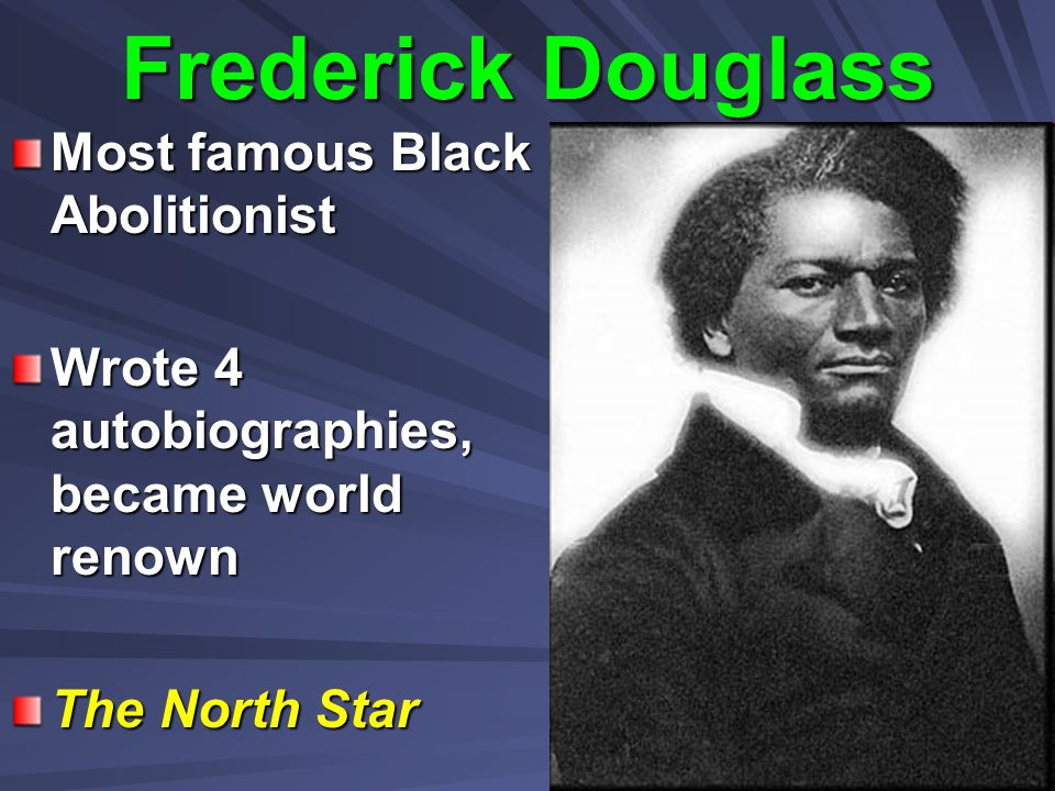Frederick Douglass Most famous Black Abolitionist