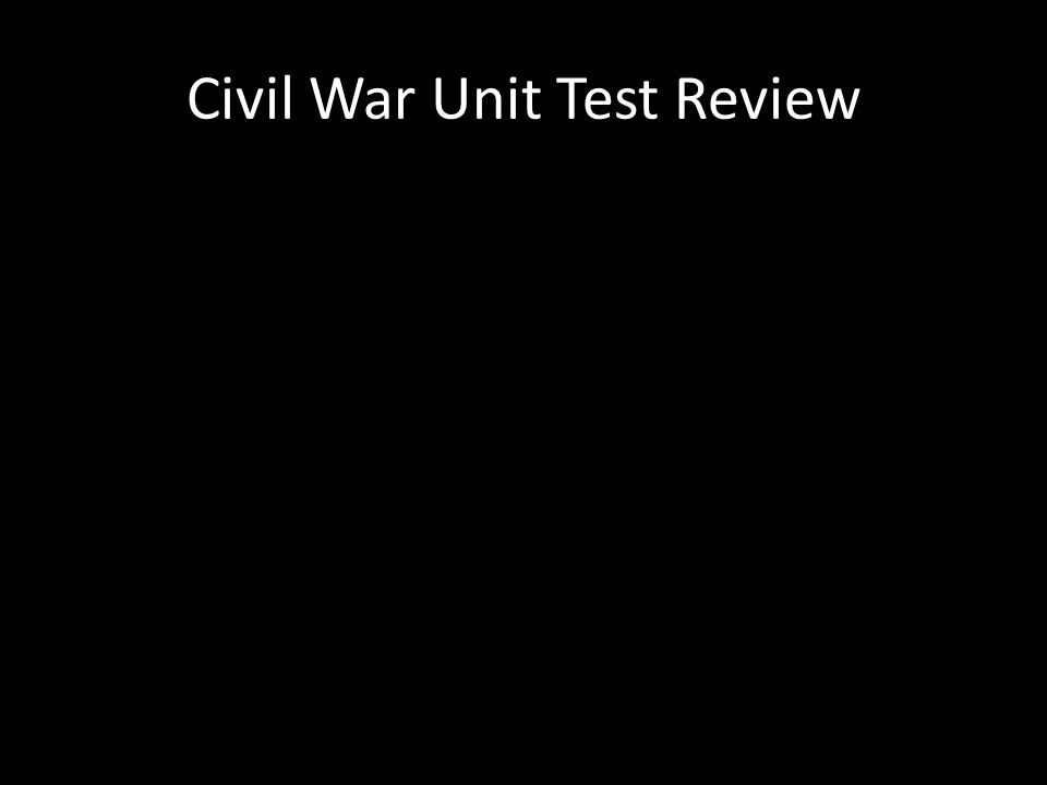 Civil War Unit Test Review
