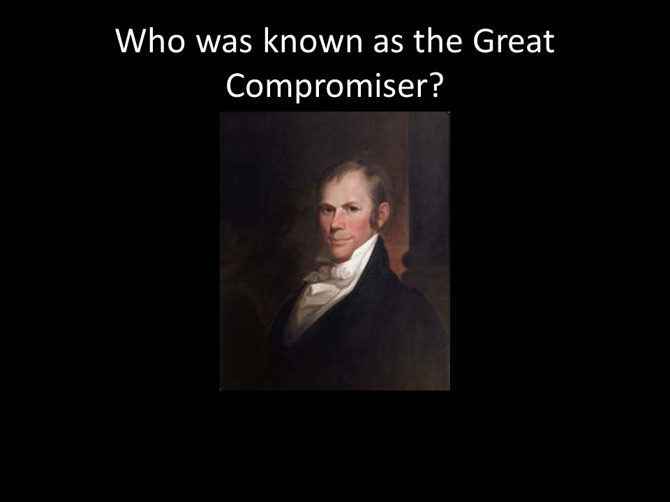 Who was known as the Great Compromiser