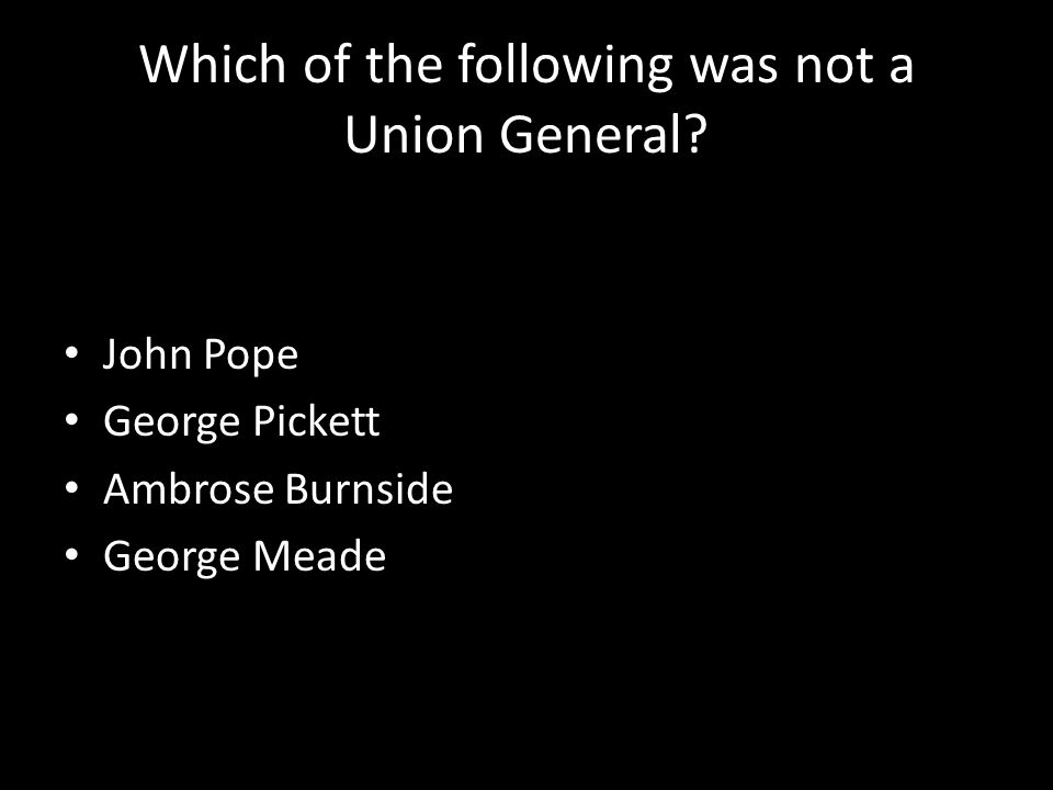 Which of the following was not a Union General