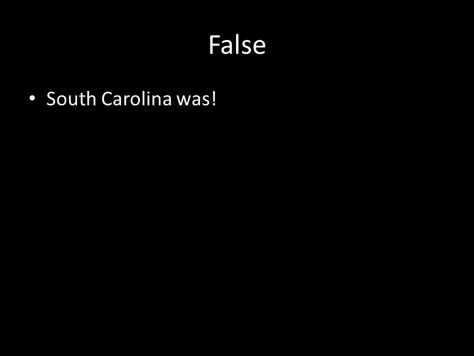 False South Carolina was!