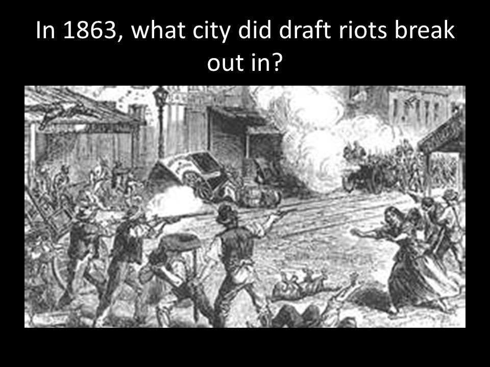 In 1863, what city did draft riots break out in