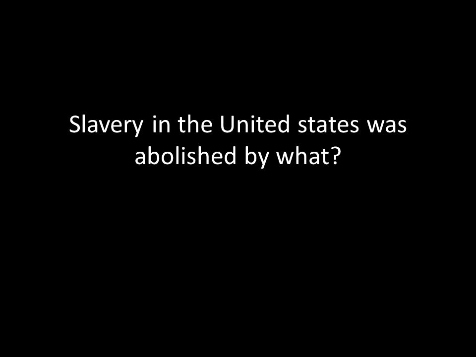Slavery in the United states was abolished by what