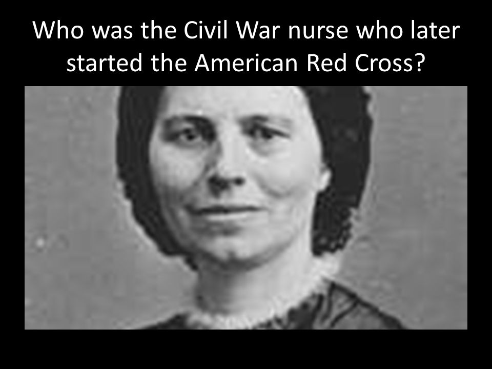 Who was the Civil War nurse who later started the American Red Cross