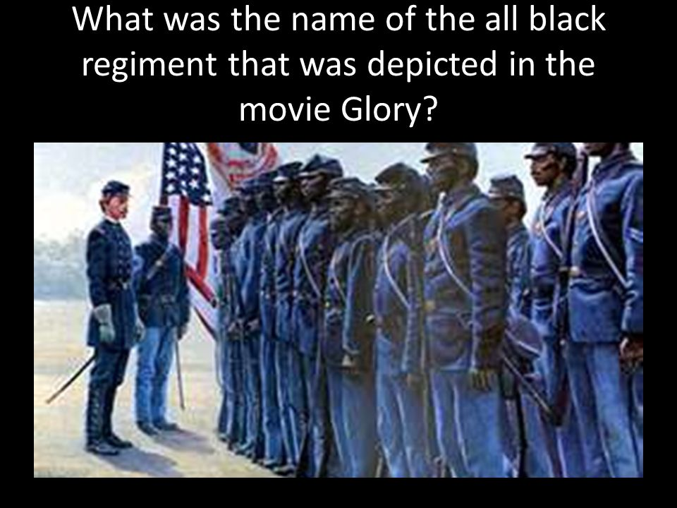 What was the name of the all black regiment that was depicted in the movie Glory