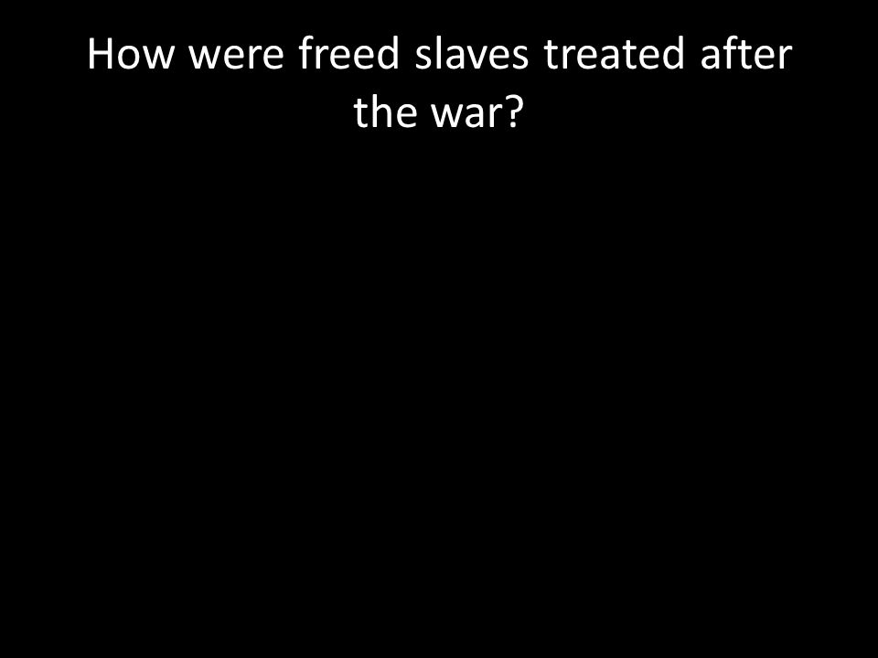 How were freed slaves treated after the war