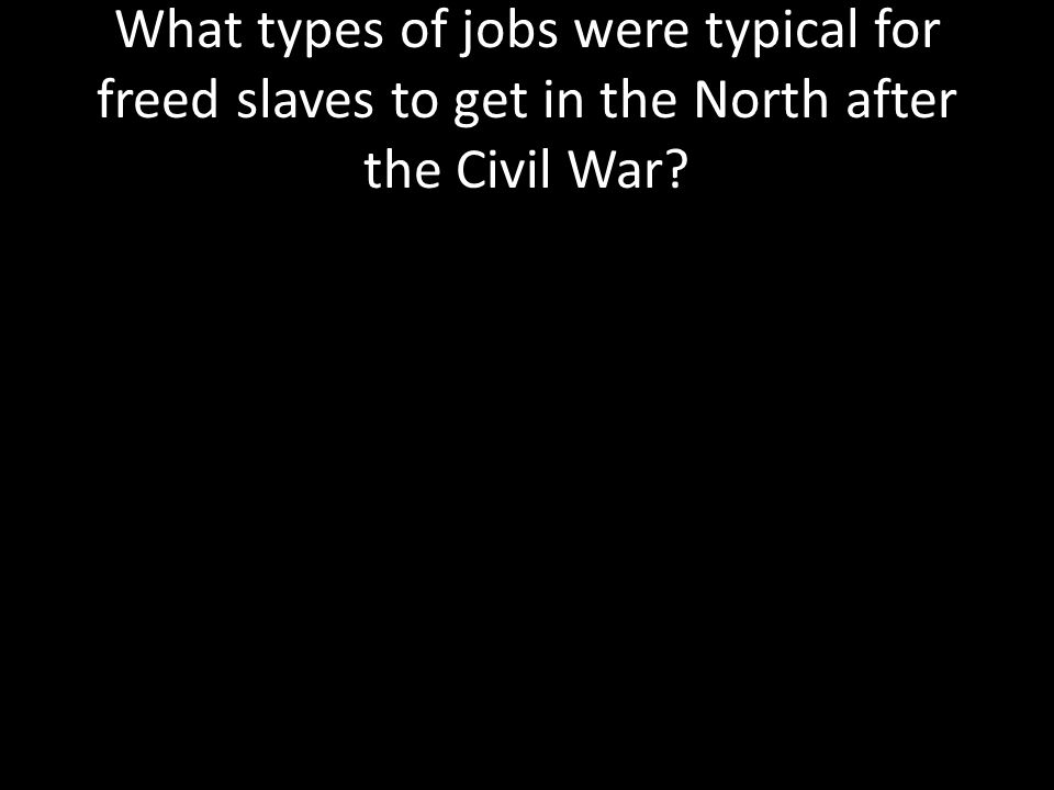 What types of jobs were typical for freed slaves to get in the North after the Civil War
