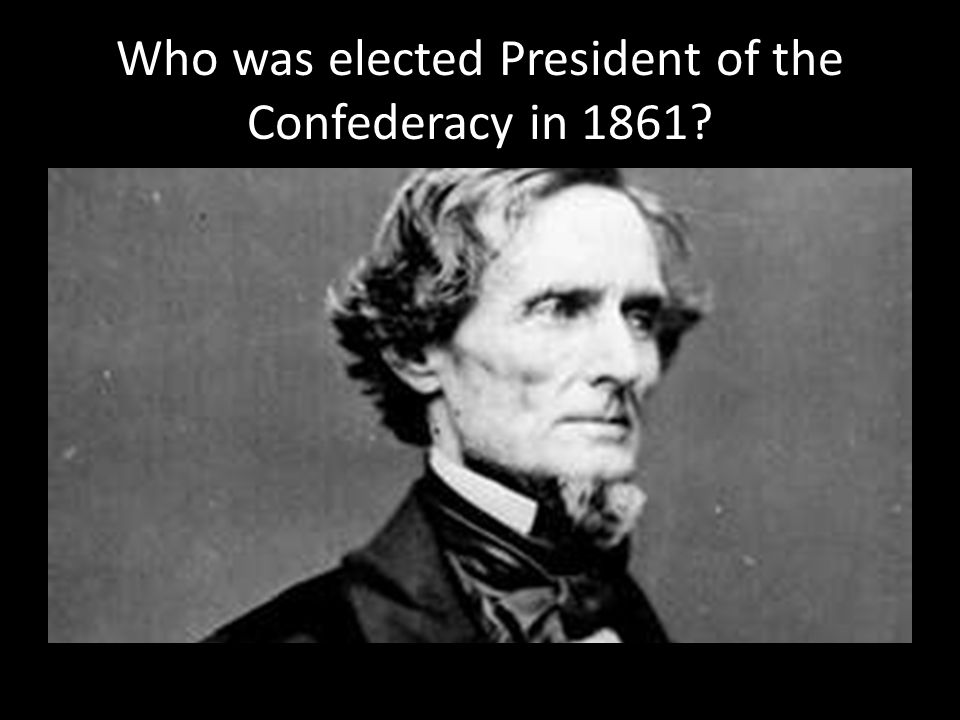 Who was elected President of the Confederacy in 1861