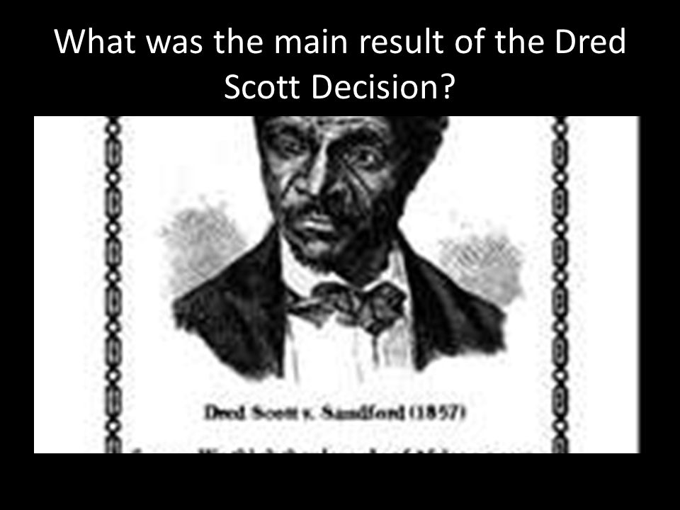 What was the main result of the Dred Scott Decision