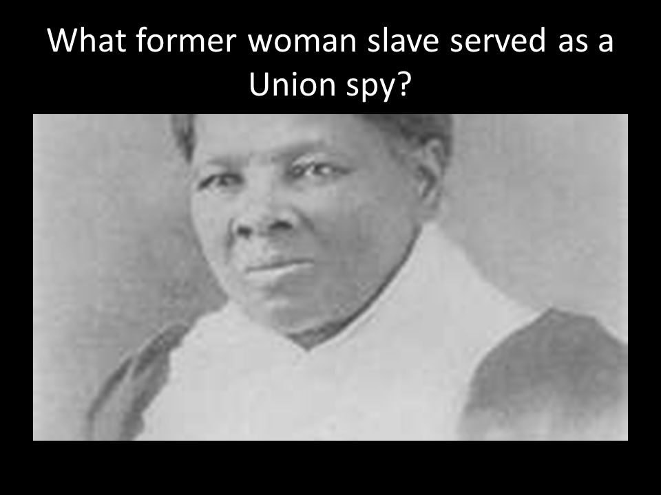 What former woman slave served as a Union spy