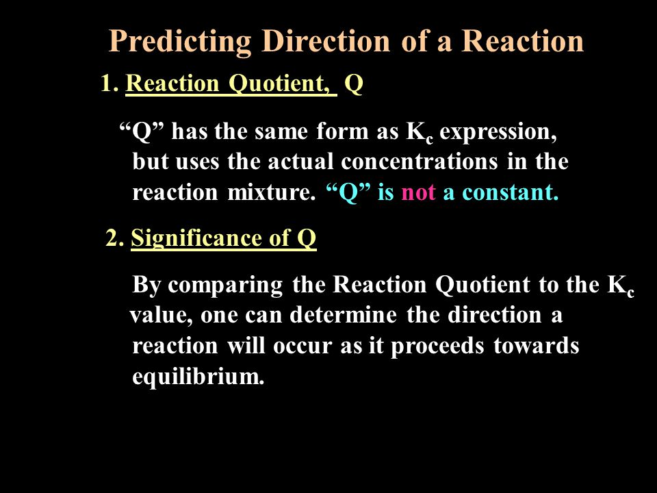 Predicting Direction of a Reaction 1. Reaction Quotient, Q