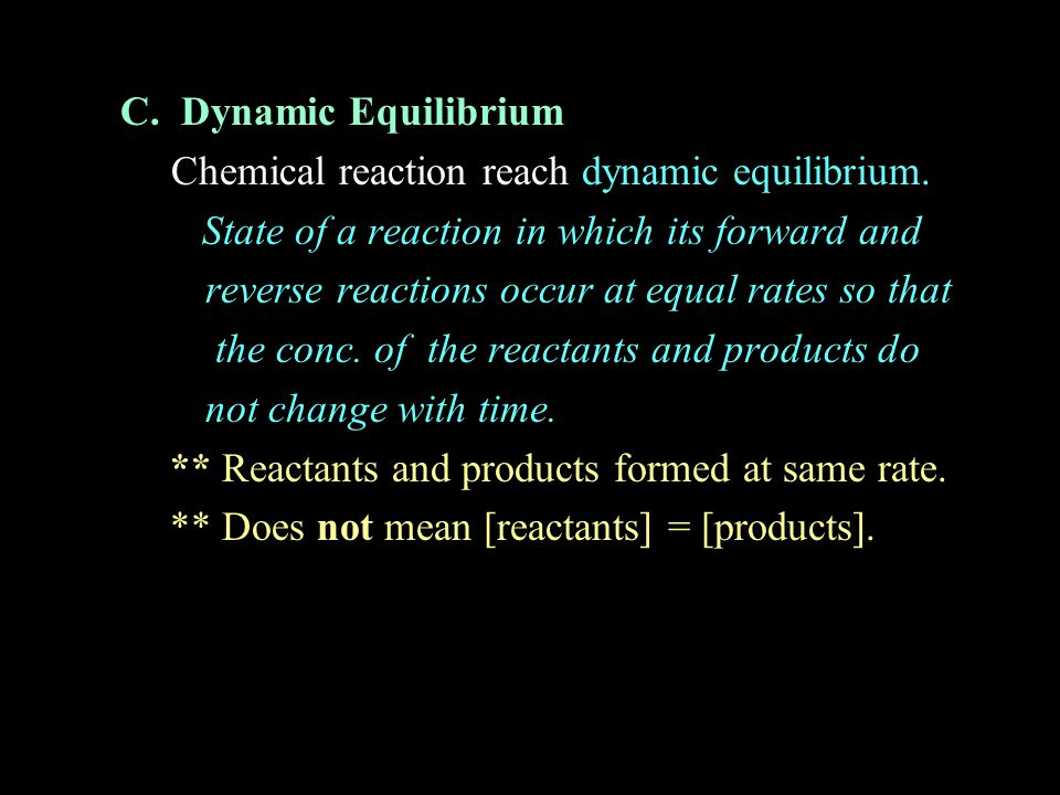 C. Dynamic Equilibrium Chemical reaction reach dynamic equilibrium. State of a reaction in which its forward and.