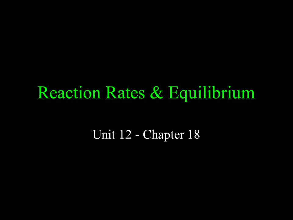 Reaction Rates & Equilibrium