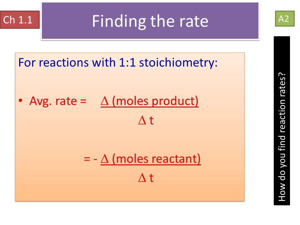 Finding the rate For reactions with 1:1 stoichiometry: