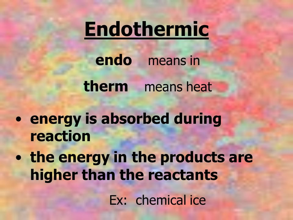 Endothermic endo means in therm means heat