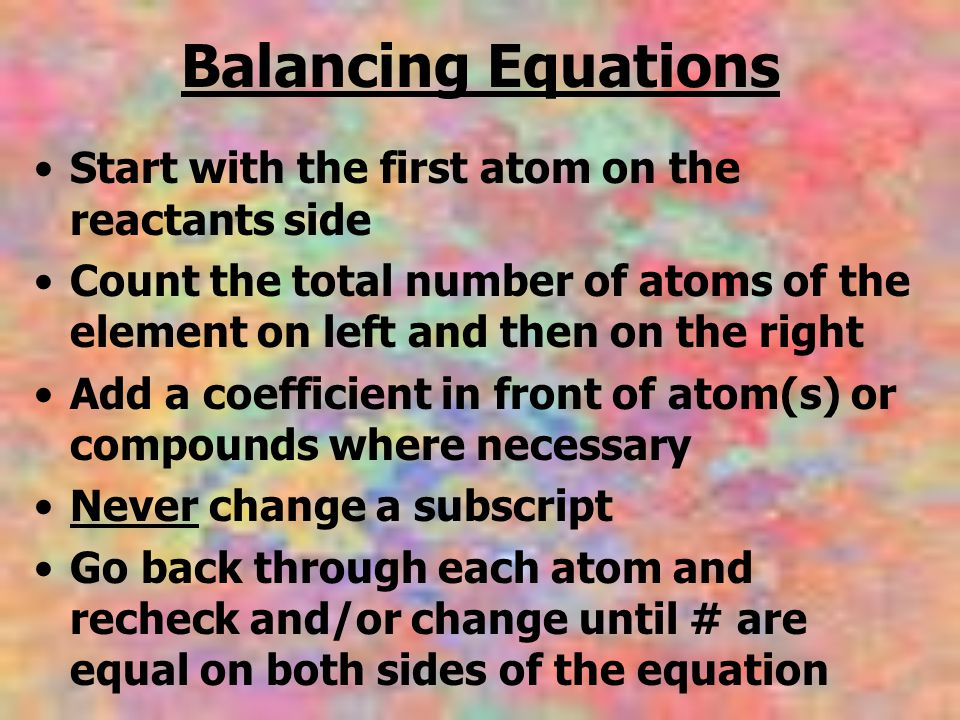 Balancing Equations Start with the first atom on the reactants side