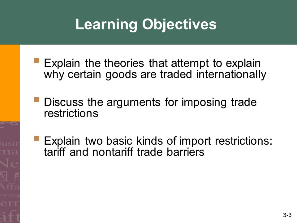 Learning Objectives Explain the theories that attempt to explain why certain goods are traded internationally.