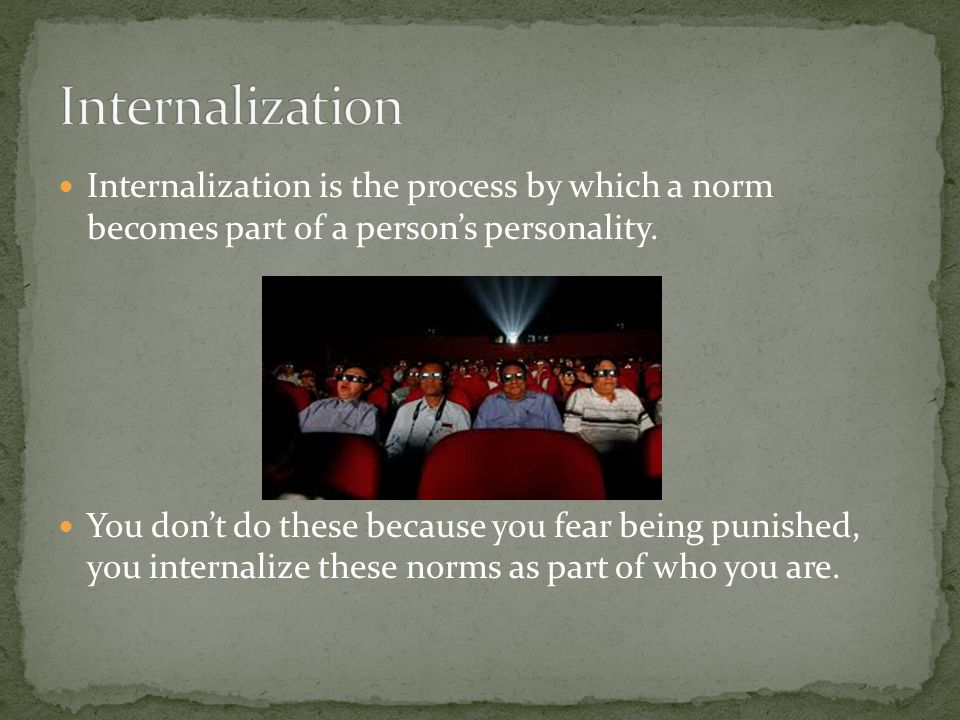 Internalization Internalization is the process by which a norm becomes part of a person's personality.