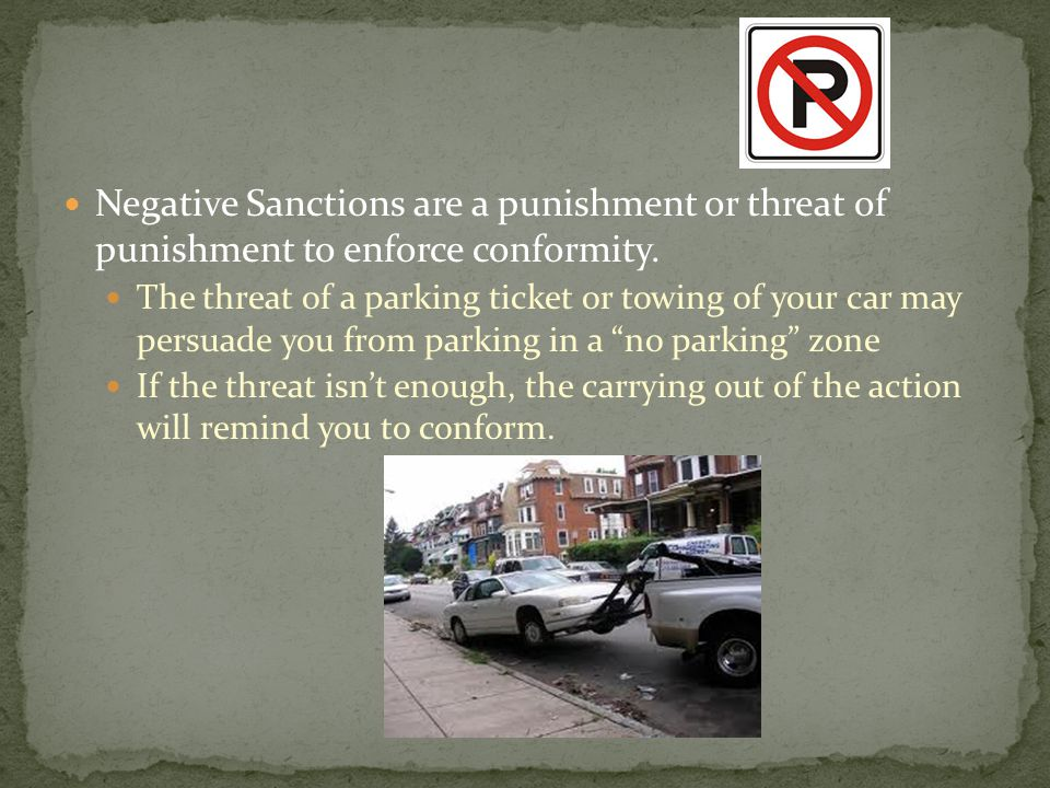 Negative Sanctions are a punishment or threat of punishment to enforce conformity.