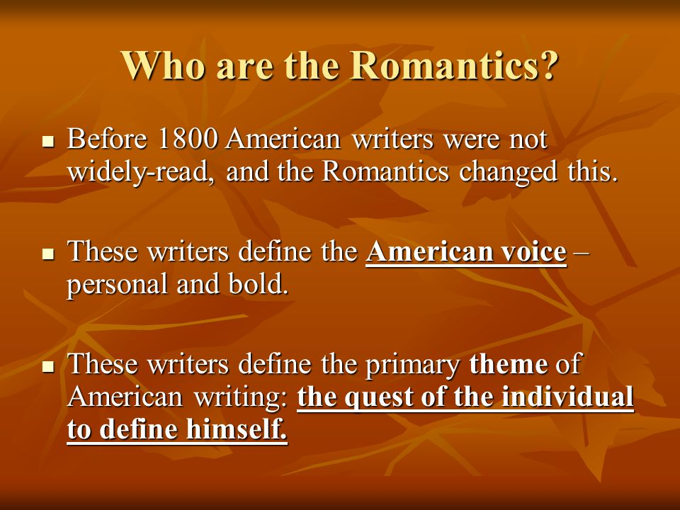 Who are the Romantics Before 1800 American writers were not widely-read, and the Romantics changed this.