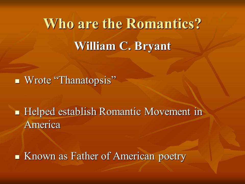 Who are the Romantics William C. Bryant Wrote Thanatopsis