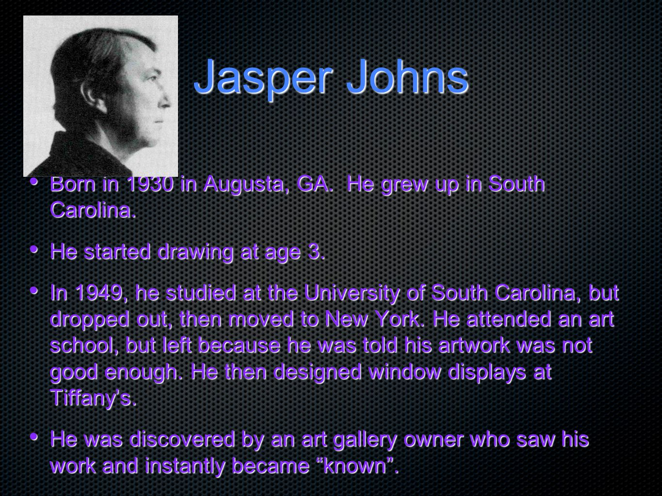 Jasper Johns Born in 1930 in Augusta, GA. He grew up in South Carolina. He started drawing at age 3.