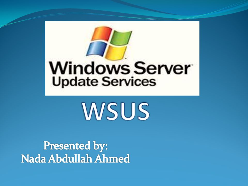 WSUS Presented by: Nada Abdullah Ahmed