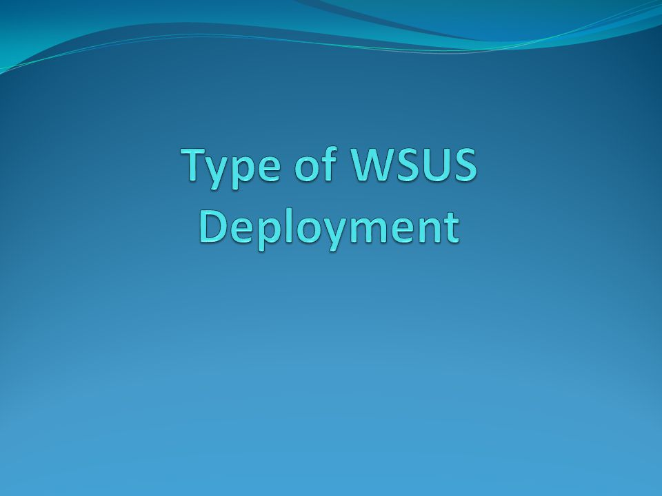 Type of WSUS Deployment