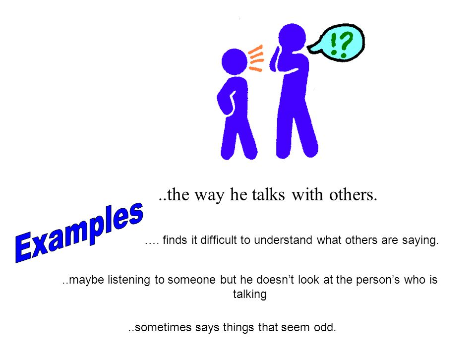 Examples ..the way he talks with others.