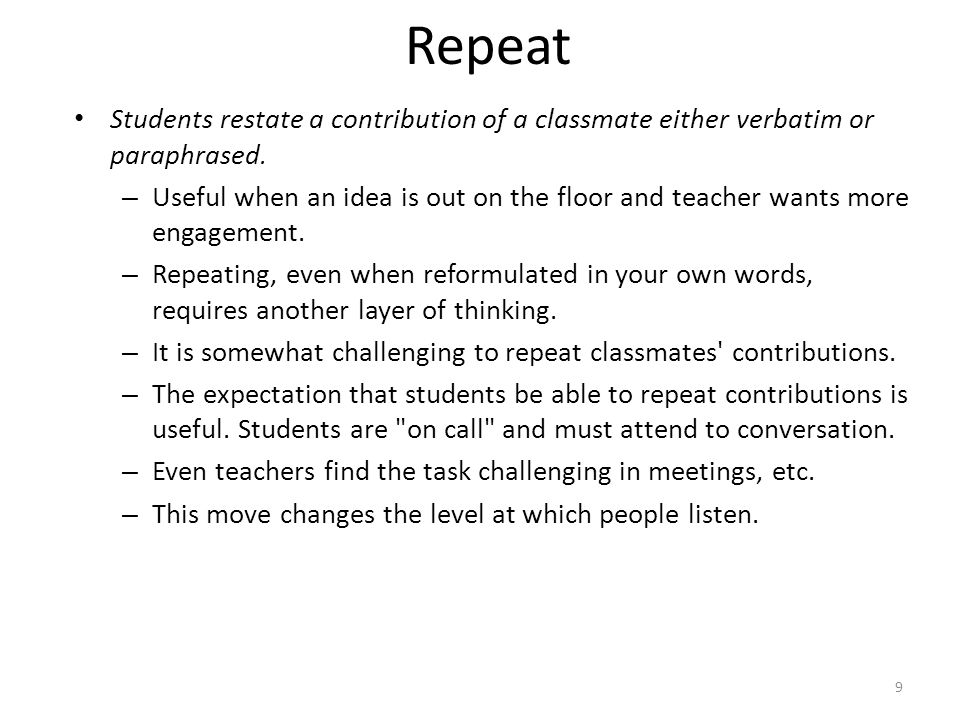 Repeat Students restate a contribution of a classmate either verbatim or paraphrased.