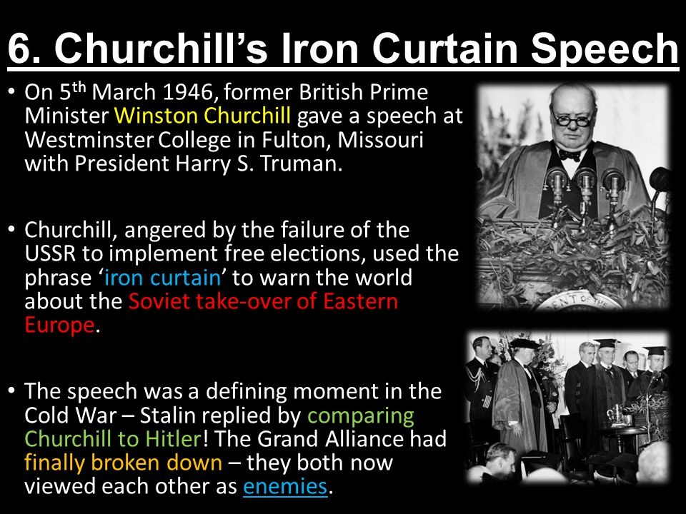 summary of churchill s iron curtain speech The significance of winston churchill's iron curtain speech is that it announced the beginning of the cold war however, churchill also used it as a platform to deliver his hope that the united states and great britain could work more closely together to police a post-war world.