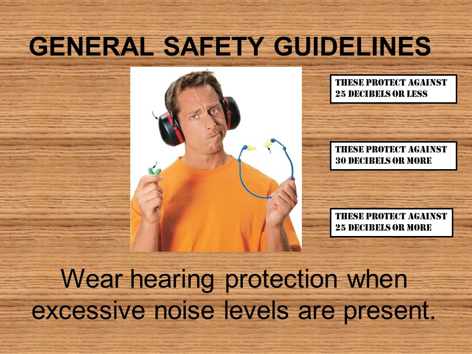 Wear hearing protection when excessive noise levels are present.