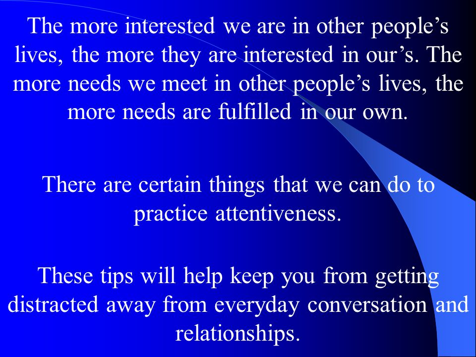 There are certain things that we can do to practice attentiveness.