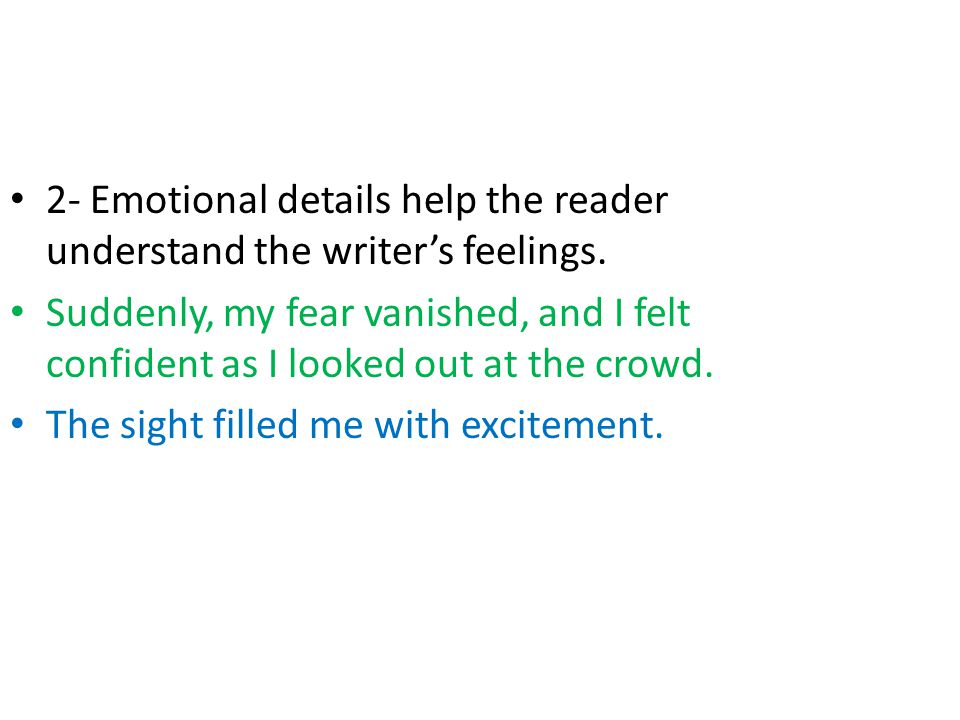 2- Emotional details help the reader understand the writer's feelings.