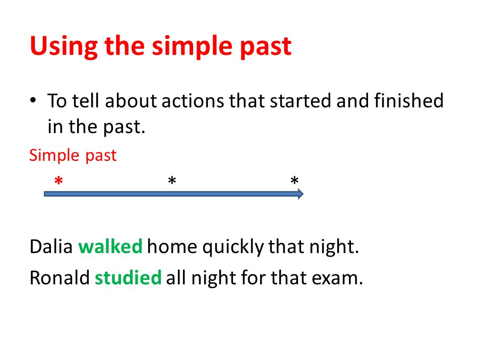 Using the simple past To tell about actions that started and finished in the past. Simple past. * * *