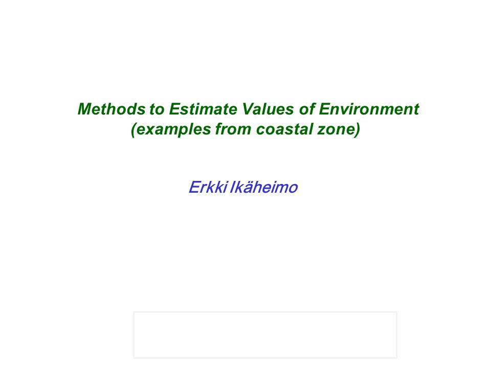 Mikael hildén Methods to Estimate Values of Environment (examples
