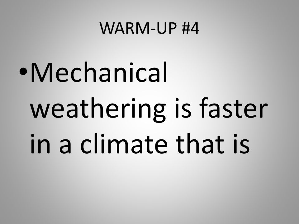 Mechanical weathering is faster in a climate that is