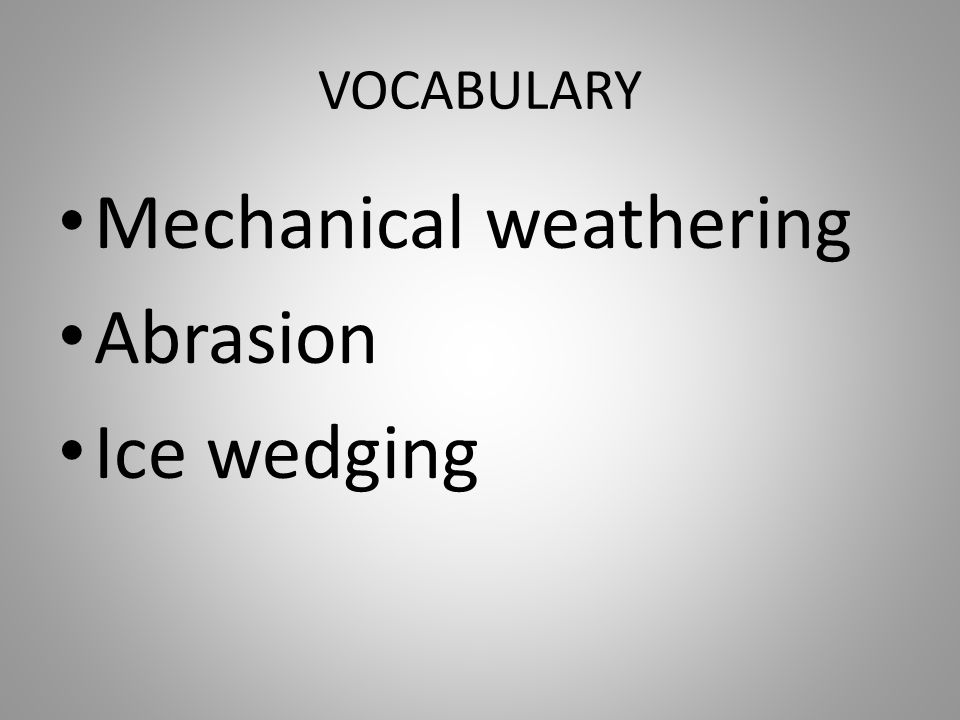 Mechanical weathering Abrasion Ice wedging