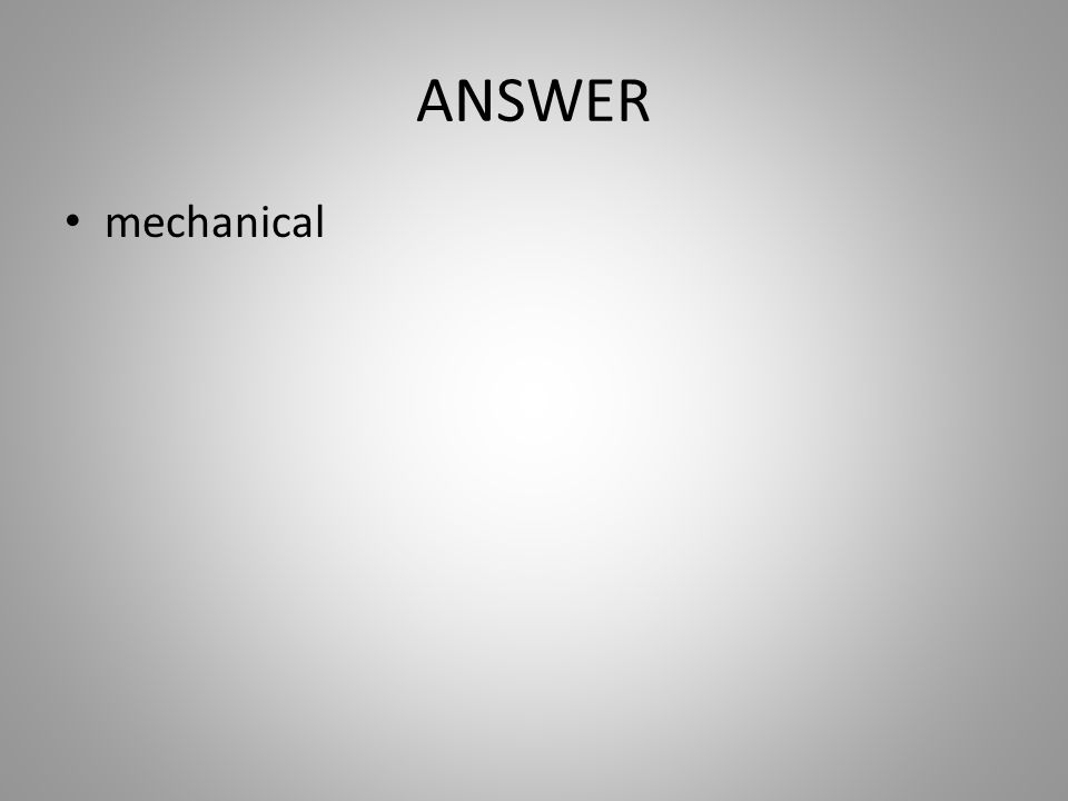 ANSWER mechanical
