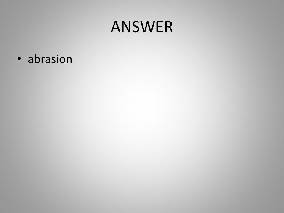 ANSWER abrasion