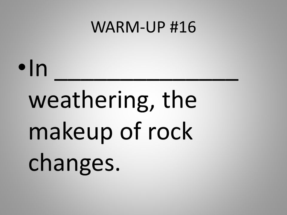 In ______________ weathering, the makeup of rock changes.