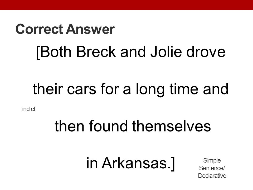 Correct Answer [Both Breck and Jolie drove their cars for a long time and then found themselves in Arkansas.]