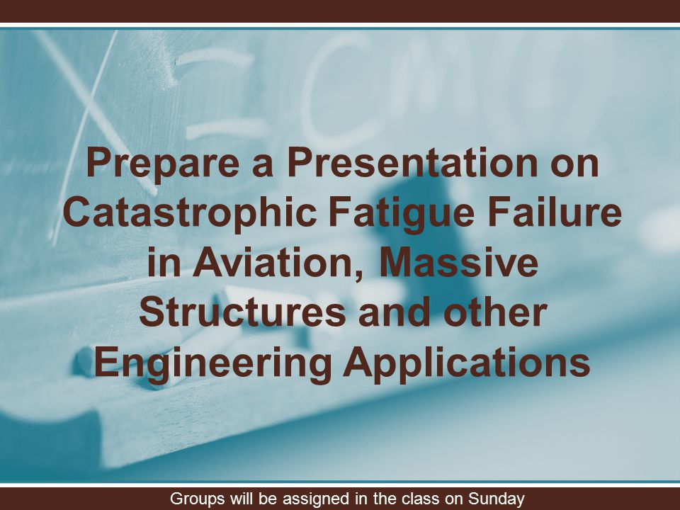 Prepare a Presentation on Catastrophic Fatigue Failure in Aviation, Massive Structures and other Engineering Applications