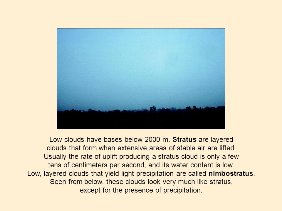 Low clouds have bases below 2000 m. Stratus are layered
