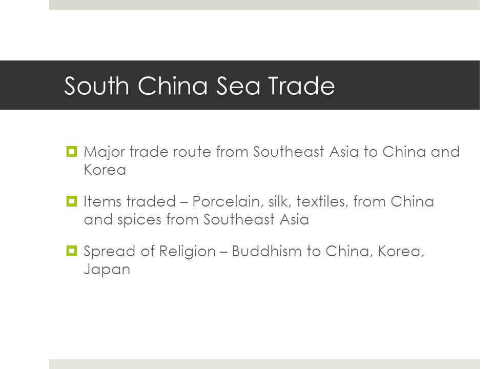 South China Sea Trade Major trade route from Southeast Asia to China and Korea.